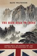 The High Road to China: George Bogle, the Panchen Lama, and the First British Expedition to Tibet