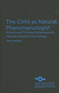The Child as Natural Phenomenologist: Primal and Primary Experience in Merleau-Ponty's Psychology