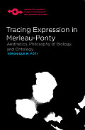 Tracing Expression in Merleau-Ponty: Aesthetics, Philosophy of Biology, and Ontology