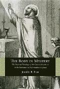 The Body in Mystery: The Political Theology of the Corpus Mysticum in the Literature of Reformation England
