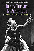 Black Theater Is Black Life: An Oral History of Chicago Theater and Dance, 1970-2010
