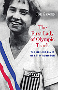 First Lady of Olympic Track The Life & Times of Betty Robinson