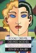 Bodily Desire Desired Bodies Gender & Desire in Early Twentieth Century German & Austrian Novels & Paintings