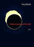 Between My Eye & the Light Poems