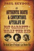 Authentic Death & Contentious Afterlife of Pat Garrett & Billy the Kid The Untold Story of Peckinpahs Last Western Film