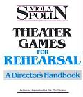 Theater Games for Rehearsal A Directors Handbook