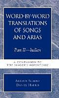 Word By Word Translations of Songs & Arias Part II Italian A Companion to the Singers Repertoire
