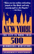 New York, the City in More Than 500 Memorable Quotations: From More Than 500 Authors (American and Foreign) and More Than 500 Reference Sources