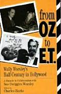 From Oz to E.T.: Wally Worsley's Half-Century in Hollywood, a Memoir in Collaboration with Sue Dwiggins Worsley