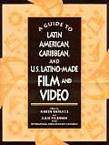 A Guide to Latin American, Caribbean and U.S. Latino Made Film and Video