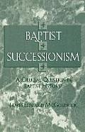 Baptist Successionism: A Crucial Question in Baptist History