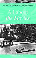 All about the Movies A Handbook for the Movie Loving Layman