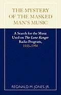 The Mystery of the Masked Man's Music: A Search for the Music Used on 'The Lone Ranger' Radio Program, 1933-1954