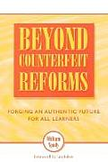 Beyond Counterfeit Reform: Forging an Authentic Future for All Learners
