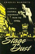 Stage Dust: A Critic's Cultural Scrapbook from the 1990s