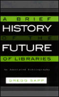 A Brief History of the Future of Libraries: An Annotated Bibliography