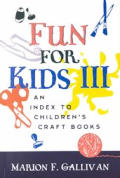 Fun for Kids III: An Index to Children's Craft Books