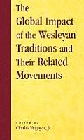 The Global Impact of the Wesleyan Traditions and Their Related Movements