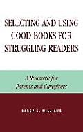 Selecting and Using Good Books for Struggling Readers: A Resource for Parents and Caregivers