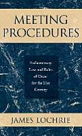 Meeting Procedures: Parliamentary Law and Rules of Order for the 21st Century