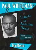 Paul Whiteman: Pioneer in American Music, 1890-1930