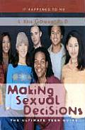 Making Sexual Decisions: The Ultimate Teen Guide