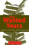 The Wasted Years: American Youth, Race, and the Literacy Gap