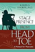 Stage Presence from Head to Toe A Manual for Musicians