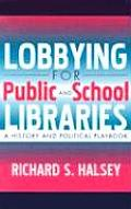 Lobbying for Public and School Libraries: A History and Political Playbook: A History and Political Playbook