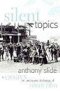 Silent Topics: Essays on Undocumented Areas of Silent Film