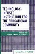 Technology Infused Instruction for the Educational Community: A Guide for School Library Specialists