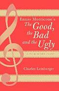Ennio Morricones the Good the Bad & the Ugly A Film Score Guide