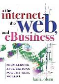 The Internet, the Web, and Ebusiness: Formalizing Applications for the Real World