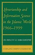 Librarianship and Information Science in the Islamic World, 1966-1999: An Annotated Bibliography