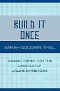Build It Once: A Basic Primer for the Creation of Online Exhibitions