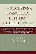 Atla Bibliography Series #53: The Augustana Evangelical Lutheran Church in Print: A Selective Union List with Annotations of Serial Publications Issued by the Augustana Evangelical