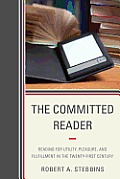 Committed Reader Reading for Utility Pleasure & Fulfillment in the Twenty First Century