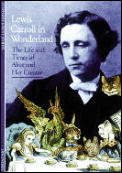 Lewis Carroll in Wonderland : the Life and Times of Alice and Her Creator (97 Edition)