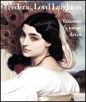 Frederic Lord Leighton Eminent Victorian Artist