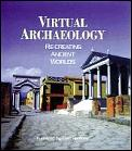 Virtual Archaeology Re Creating Ancient Worlds