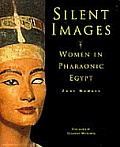Silent Images: Women in Pharaonic Egypt