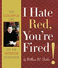 I Hate Red, You're Fired: The Colorful Life of an Interior Design