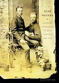 Dear Friends American Photographs of Men Together 1840 1918