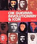 Che Guevara: Revolutionary & Icon