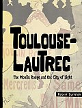 Toulouse-Lautrec: The Moulin Rouge and the City of Light