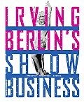 Irving Berlin's Show Business: Broadway-Hollywood-America