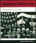 American Politicians: Photographs from 1843 to 1993