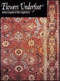Flowers Underfoot Indian Carpets Of The Mughal Era