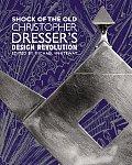 Shock of the Old: Christopher Dresser's Design Revolution
