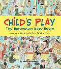 Child's Play: The Berenstain Baby Boom, 1946-1964: Cartoon Art of Stan and Jan Berenstain
